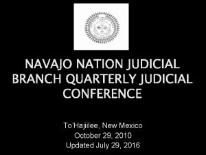 NAVAJO NATION JUDICIAL BRANCH QUARTERLY JUDICIAL CONFERENCE ToHajiilee