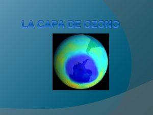 LA CAPA DE OZONO Qu es la capa