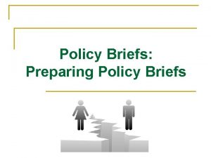 Policy Briefs Preparing Policy Briefs The Situation Lack