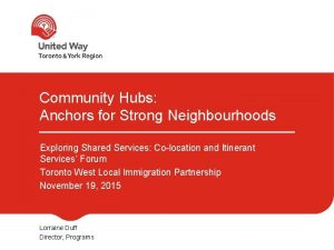 Community Hubs Anchors for Strong Neighbourhoods Exploring Shared