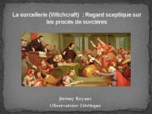 La sorcellerie Witchcraft Regard sceptique sur les procs