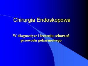 Chirurgia Endoskopowa W diagnostyce i leczeniu schorze przewodu