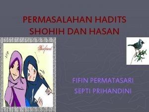 PERMASALAHAN HADITS SHOHIH DAN HASAN FIFIN PERMATASARI SEPTI