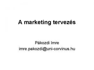 A marketing tervezs Pkozdi Imre imre pakozdiunicorvinus hu