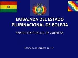 EMBAJADA DEL ESTADO PLURINACIONAL DE BOLIVIA RENDICION PUBLICA