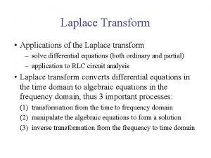 Laplace Transform Applications of the Laplace transform solve