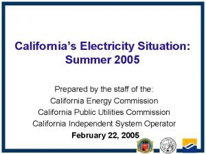 Californias Electricity Situation Summer 2005 Prepared by the