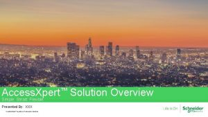 Access Xpert Solution Overview Simple Smart Flexible Presented
