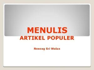 MENULIS ARTIKEL POPULER Neneng Sri Wulan DEFINISI Artikel