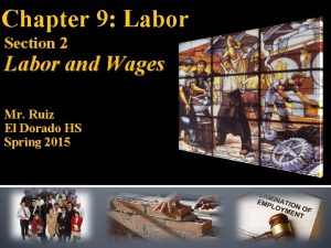 Chapter 9 Labor Section 2 Labor and Wages