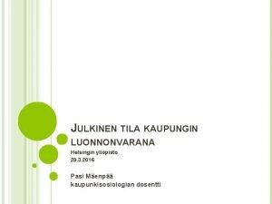 JULKINEN TILA KAUPUNGIN LUONNONVARANA Helsingin yliopisto 29 3