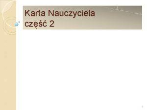 Karta Nauczyciela cz 2 1 KARTA NAUCZYCIELA Warunki