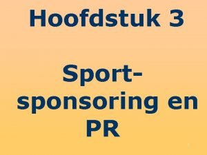Hoofdstuk 3 Sportsponsoring en PR 1 Overzicht hoofdstuk