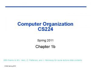 Computer Organization CS 224 Spring 2011 Chapter 1