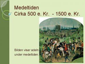 Medeltiden Cirka 500 e Kr 1500 e Kr