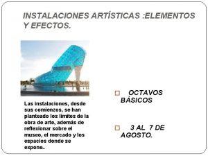 INSTALACIONES ARTSTICAS ELEMENTOS Y EFECTOS OCTAVOS Las instalaciones