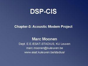 DSPCIS Chapter3 Acoustic Modem Project Marc Moonen Dept