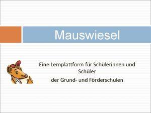 Mauswiesel Eine Lernplattform fr Schlerinnen und Schler der