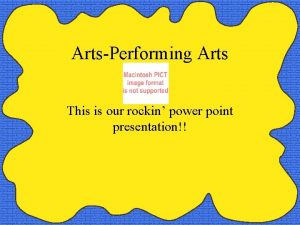 ArtsPerforming Arts This is our rockin power point