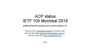 ACP status IETF 105 Montreal 2019 draftietfanimaautonomiccontrolplane19 Toerless