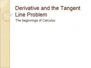 Derivative and the Tangent Line Problem The beginnings