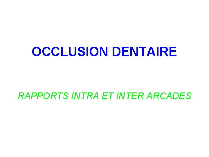 OCCLUSION DENTAIRE RAPPORTS INTRA ET INTER ARCADES Locclusion