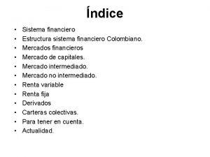 ndice Sistema financiero Estructura sistema financiero Colombiano Mercados