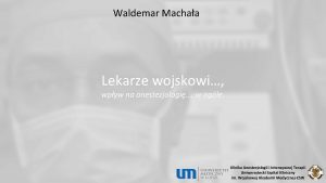 Waldemar Machaa Lekarze wojskowi wpyw na anestezjologi w