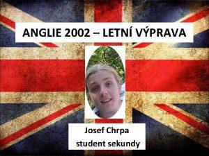ANGLIE 2002 LETN VPRAVA Josef Chrpa student sekundy