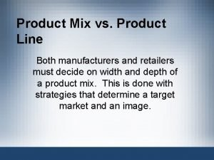 Product Mix vs Product Line Both manufacturers and