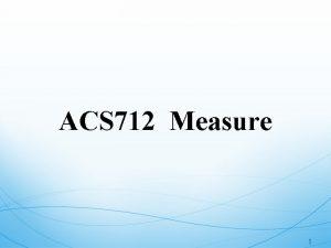 ACS 712 Measure 1 Outline DC Measure p