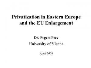 Privatization in Eastern Europe and the EU Enlargement