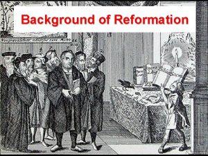 Background of Reformation Background of Reformation Papal corruption