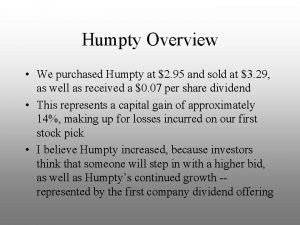Humpty Overview We purchased Humpty at 2 95