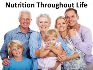 Nutrition Throughout Life Nutritional Needs Throughout Life Nutritional
