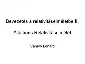 Bevezets a relativitselmletbe II ltalnos Relativitselmlet Vmos Lnrd