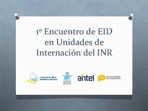 1 Encuentro de EID en Unidades de Internacin