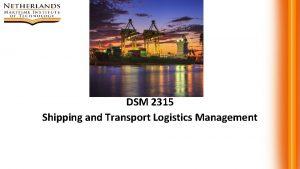 DSM 2315 Shipping and Transport Logistics Management Logistics