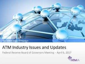 the ATM Industry Association ATM Industry Issues and