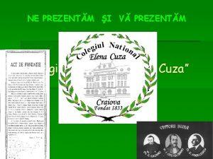 NE PREZENTM I V PREZENTM Colegiul Naional Elena