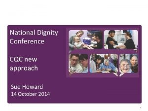 National Dignity Conference CQC new approach Sue Howard