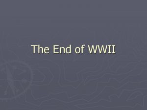The End of WWII The End on the