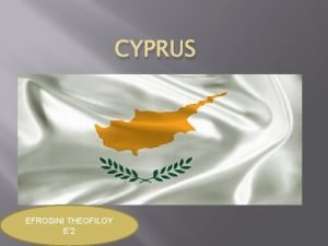 CYPRUS EFROSINI THEOFILOY E 2 CYPRUS GEOGRAPHY Cyprus