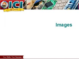 Images ADDING IMAGES USING THE IMG ELEMENT Images