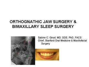 ORTHOGNATHIC JAW SURGERY BIMAXILLARY SLEEP SURGERY Sabine C
