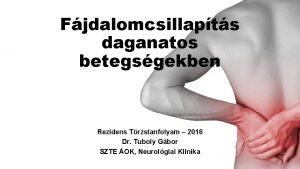 Fjdalomcsillapts daganatos betegsgekben Rezidens Trzstanfolyam 2016 Dr Tuboly