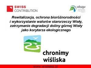 Rewitalizacja ochrona biornorodnoci i wykorzystanie walorw starorzeczy Wisy