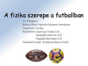 A fizika szerepe a futballban II Kategria Balassi