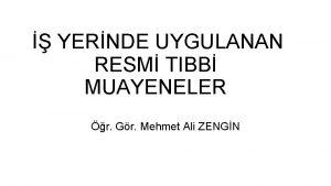 YERNDE UYGULANAN RESM TIBB MUAYENELER r Gr Mehmet