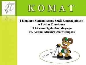 KOMAT I Konkurs Matematyczny Szk Gimnazjalnych o Puchar
